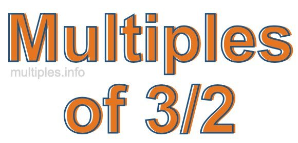 Multiples of 3/2