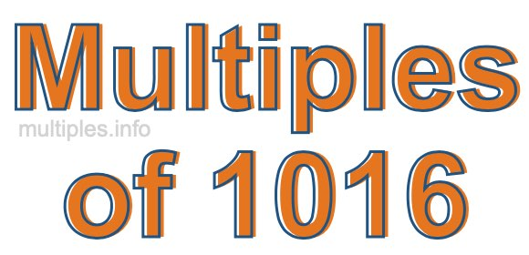Multiples of 1016