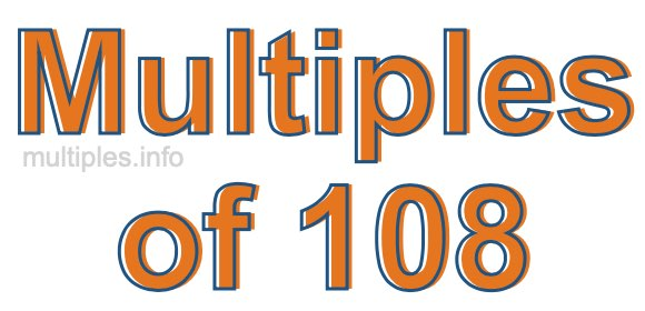 Multiples of 108