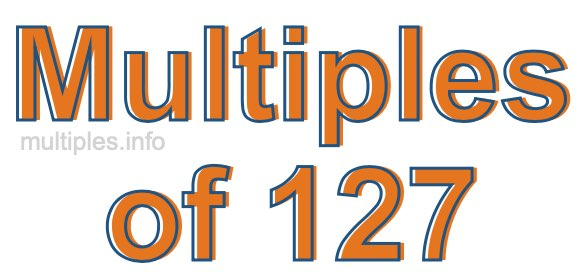 Multiples of 127