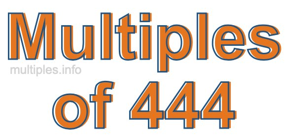 Multiples of 444